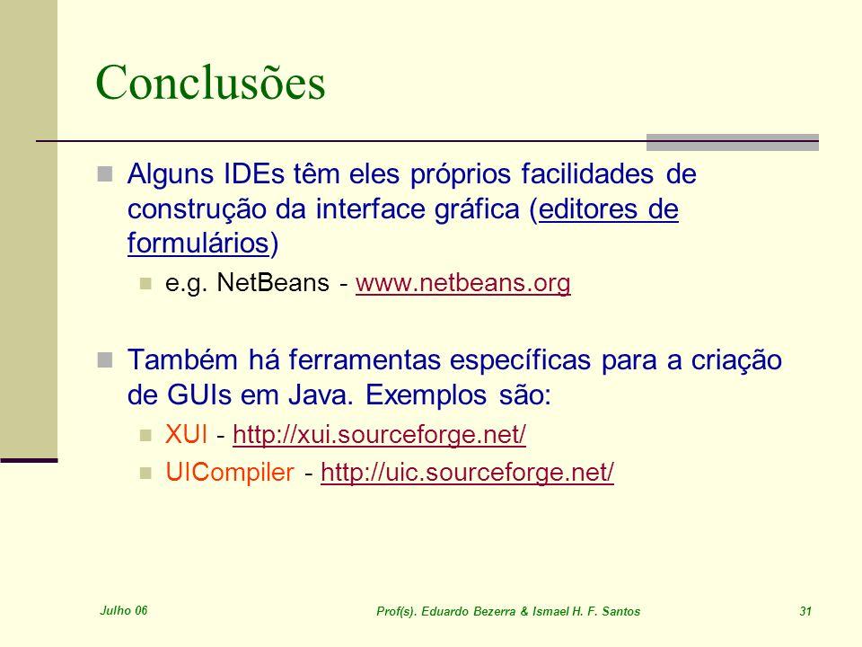 Conclusões Alguns IDEs têm eles próprios facilidades de construção da interface gráfica (editores de formulários)