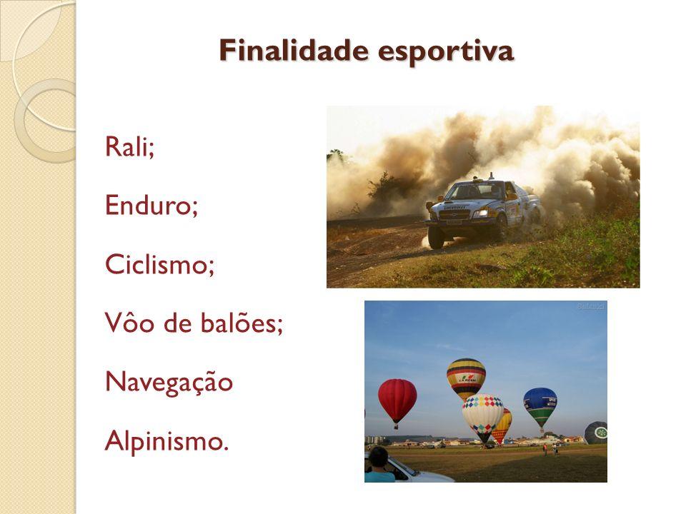 Finalidade esportiva Rali; Enduro; Ciclismo; Vôo de balões; Navegação