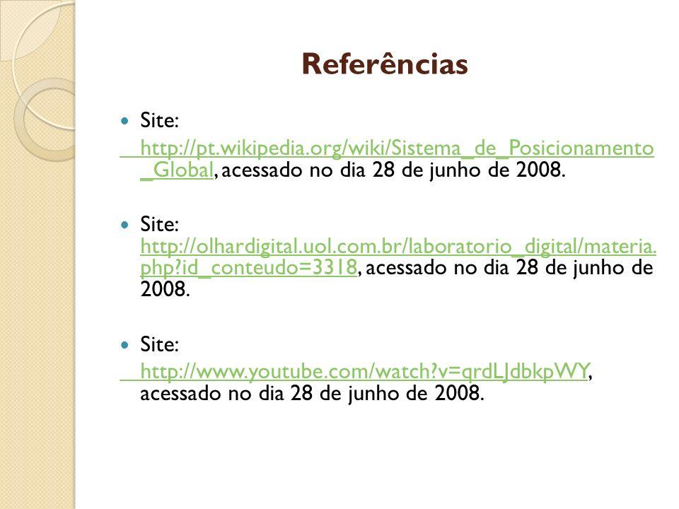Referências Site: http://pt.wikipedia.org/wiki/Sistema_de_Posicionamento _Global, acessado no dia 28 de junho de 2008.