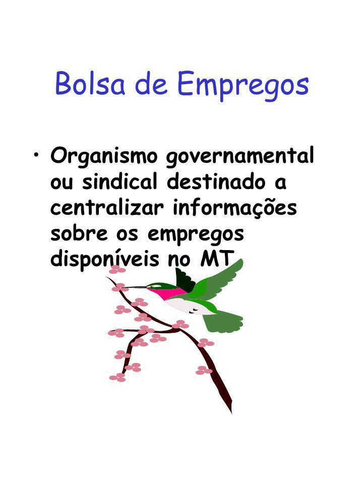 Bolsa de EmpregosOrganismo governamental ou sindical destinado a centralizar informações sobre os empregos disponíveis no MT.