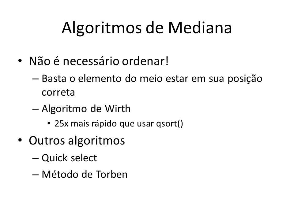 Algoritmos de Mediana Não é necessário ordenar! Outros algoritmos
