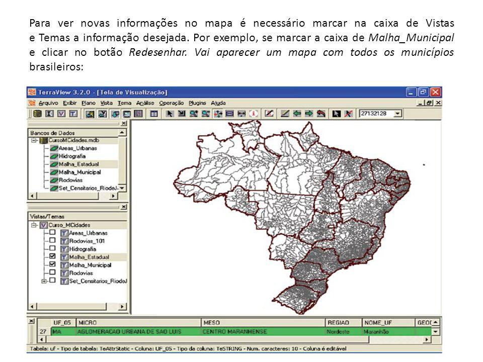 Para ver novas informações no mapa é necessário marcar na caixa de Vistas e Temas a informação desejada.