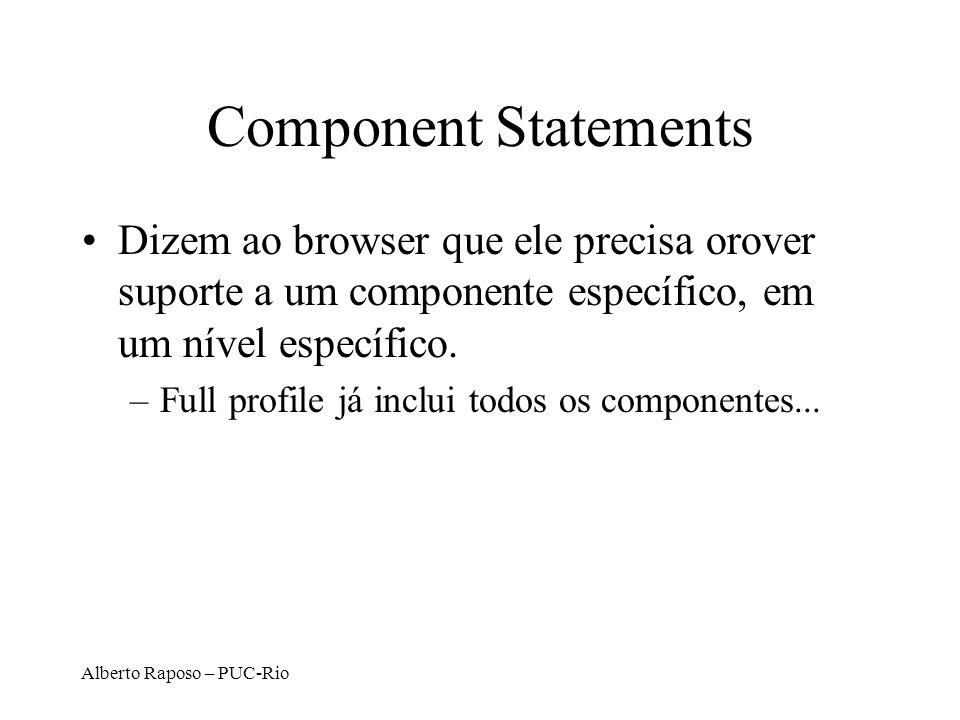 Component Statements Dizem ao browser que ele precisa orover suporte a um componente específico, em um nível específico.