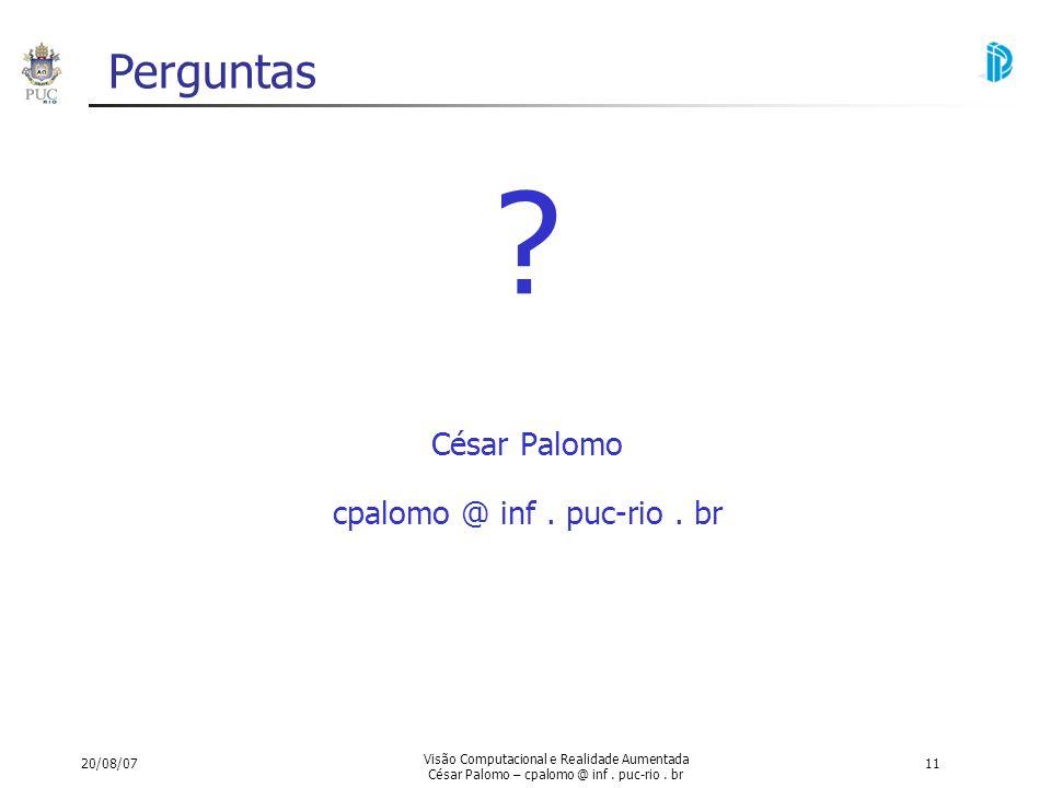 Perguntas César Palomo cpalomo @ inf . puc-rio . br 20/08/07