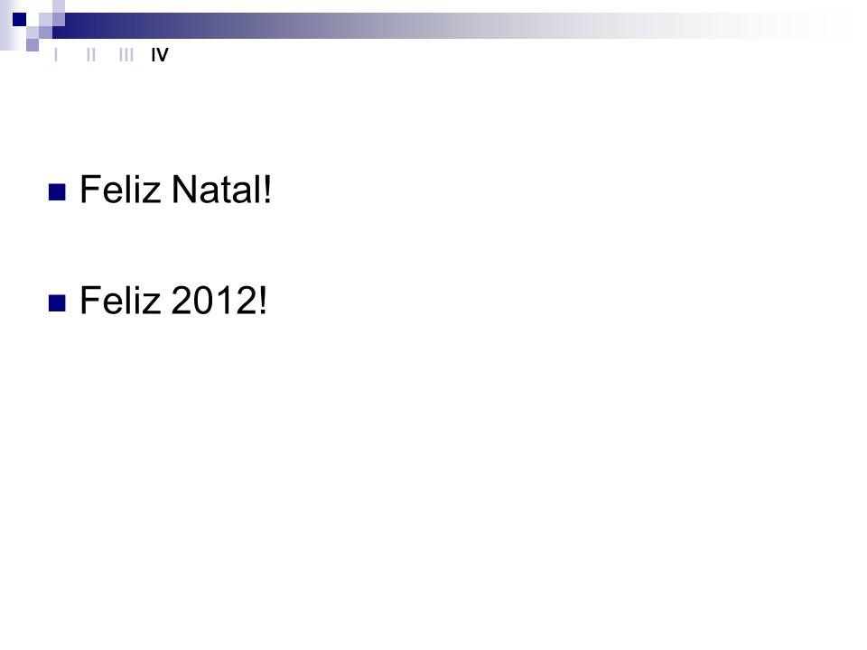 I II III IV Feliz Natal! Feliz 2012!