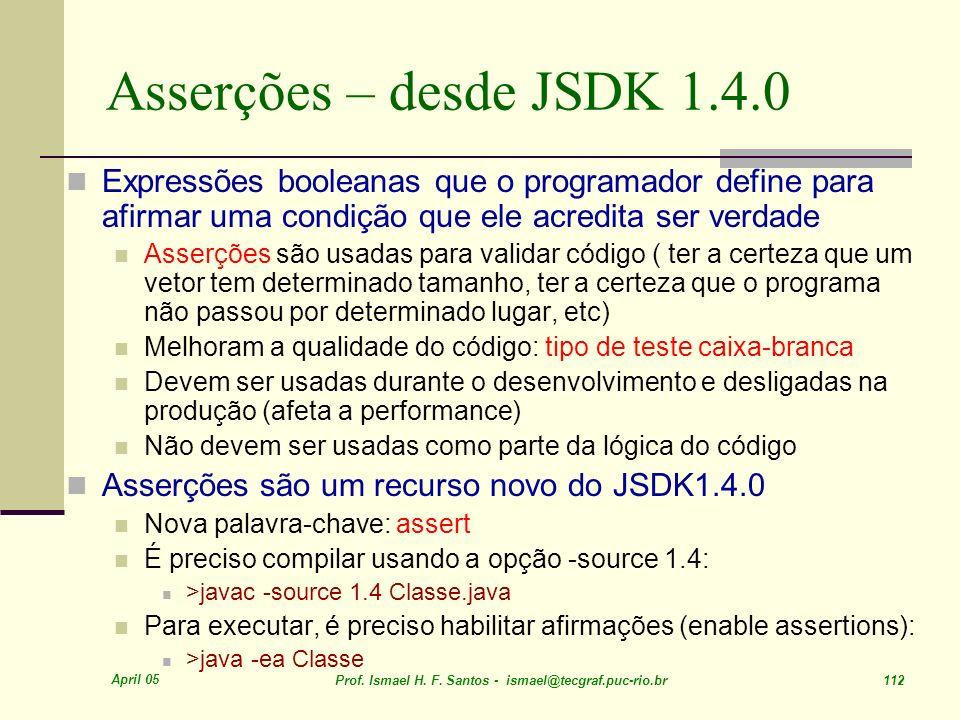 Asserções – desde JSDK 1.4.0Expressões booleanas que o programador define para afirmar uma condição que ele acredita ser verdade.