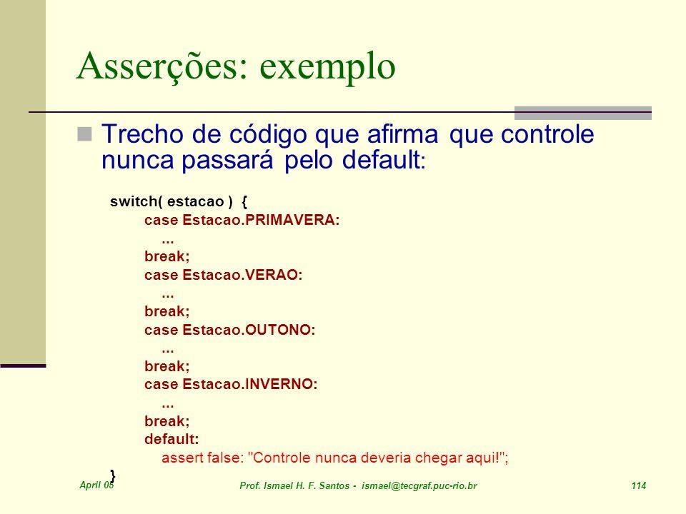 Asserções: exemplo Trecho de código que afirma que controle nunca passará pelo default: switch( estacao ) {