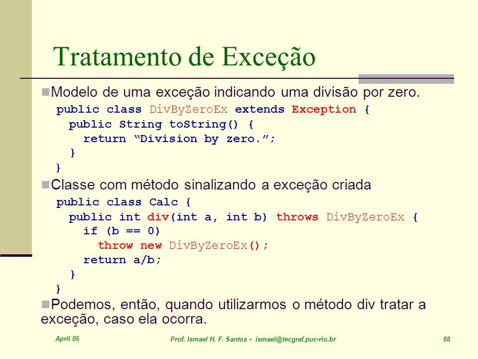 Tratamento de Exceção Modelo de uma exceção indicando uma divisão por zero. public class DivByZeroEx extends Exception {