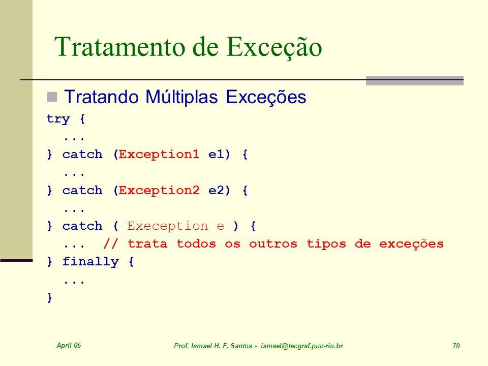Tratamento de Exceção Tratando Múltiplas Exceções try { ...