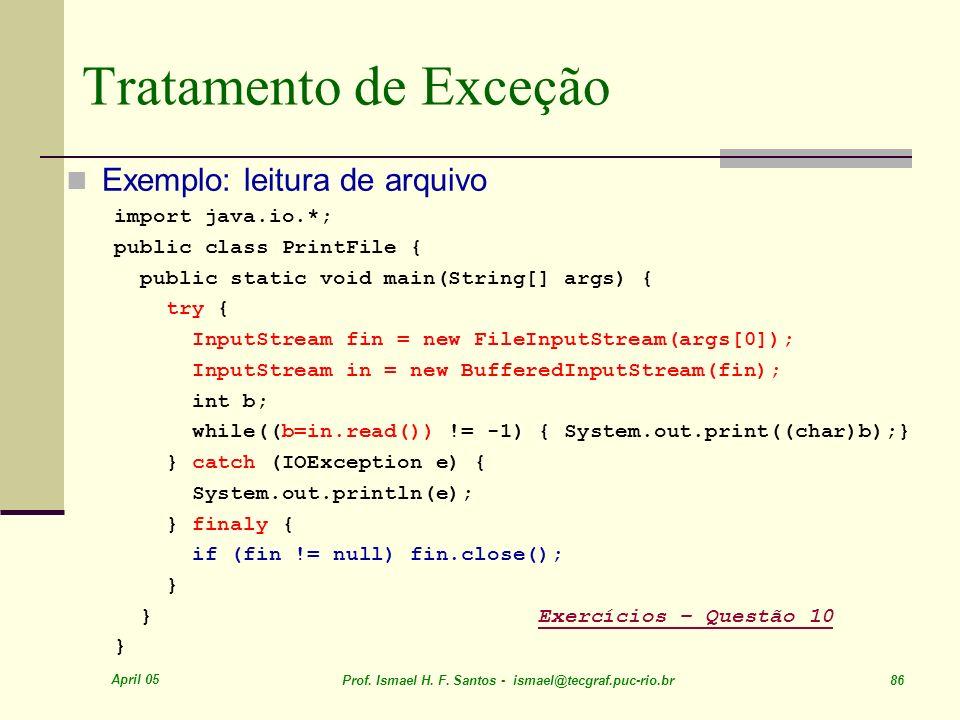 Tratamento de Exceção Exemplo: leitura de arquivo import java.io.*;