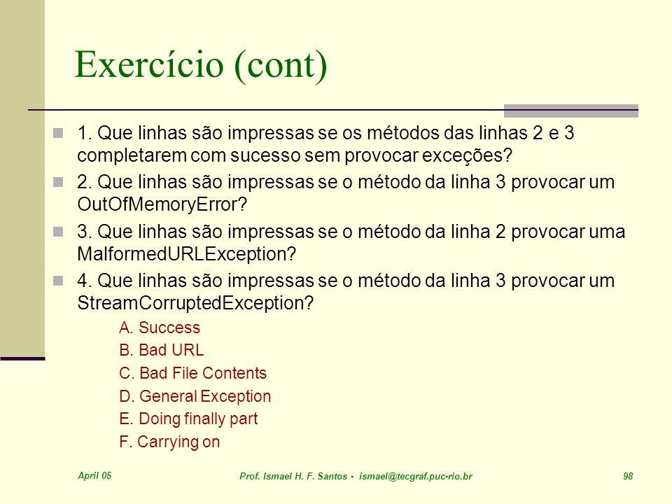Exercício (cont) 1. Que linhas são impressas se os métodos das linhas 2 e 3 completarem com sucesso sem provocar exceções