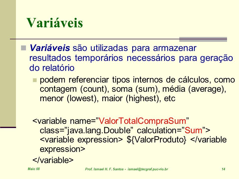 Variáveis Variáveis são utilizadas para armazenar resultados temporários necessários para geração do relatório.