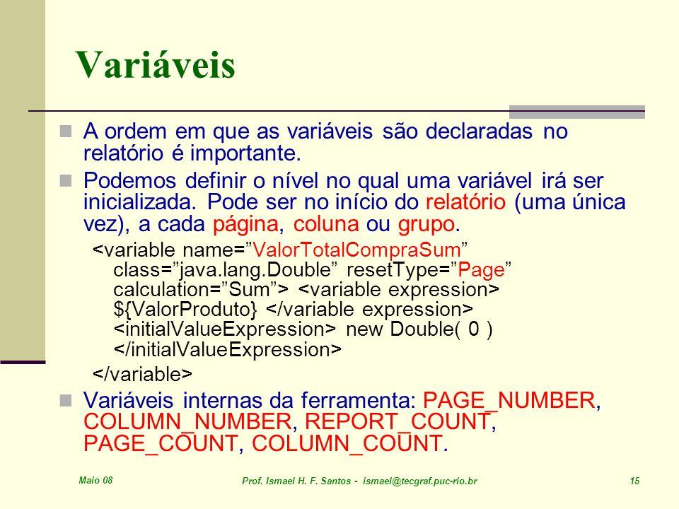 VariáveisA ordem em que as variáveis são declaradas no relatório é importante.