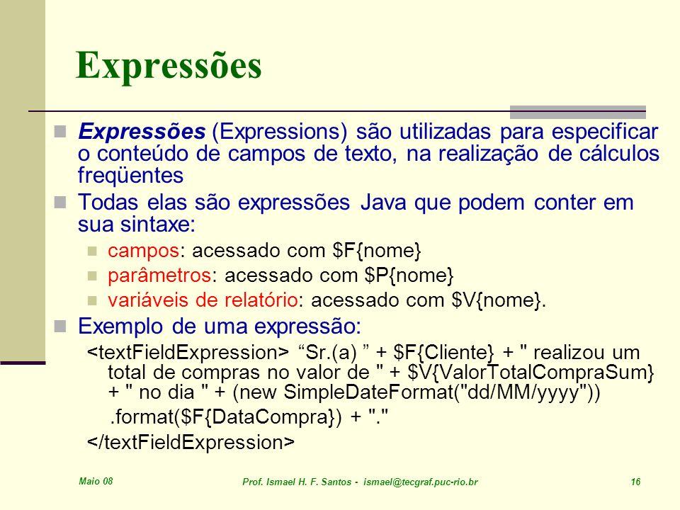 Expressões Expressões (Expressions) são utilizadas para especificar o conteúdo de campos de texto, na realização de cálculos freqüentes.