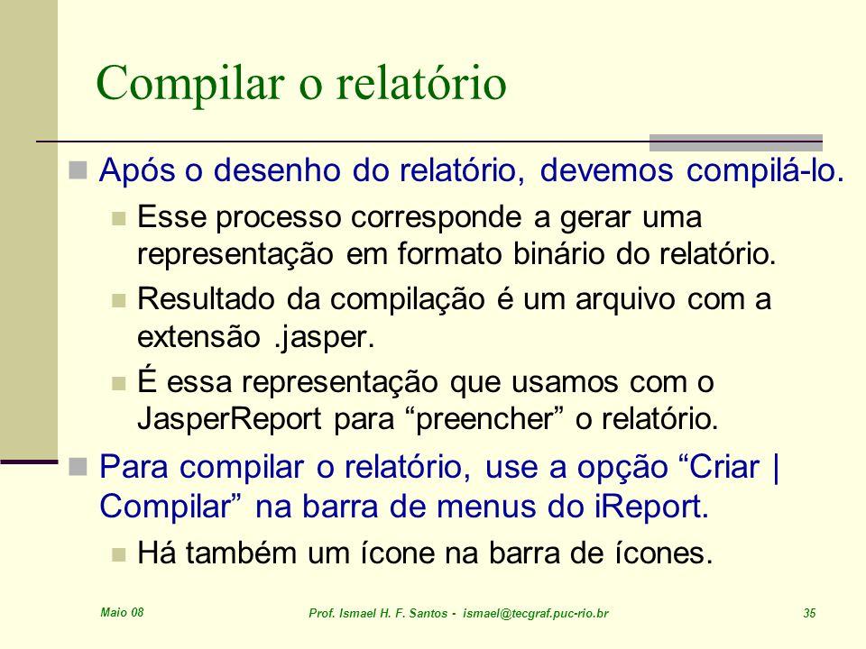 Compilar o relatório Após o desenho do relatório, devemos compilá-lo.