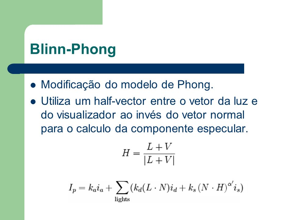 Blinn-Phong Modificação do modelo de Phong.