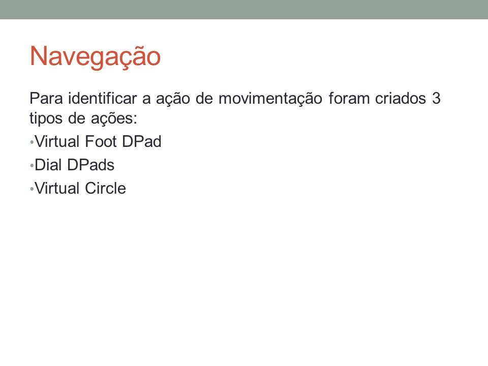 Navegação Para identificar a ação de movimentação foram criados 3 tipos de ações: Virtual Foot DPad.