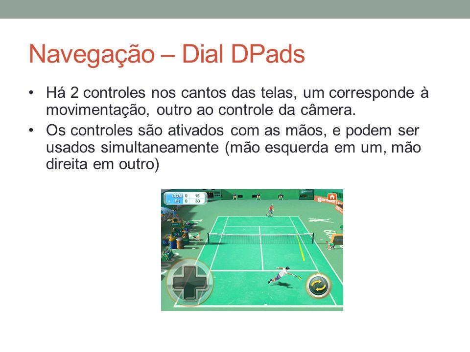 Navegação – Dial DPads Há 2 controles nos cantos das telas, um corresponde à movimentação, outro ao controle da câmera.