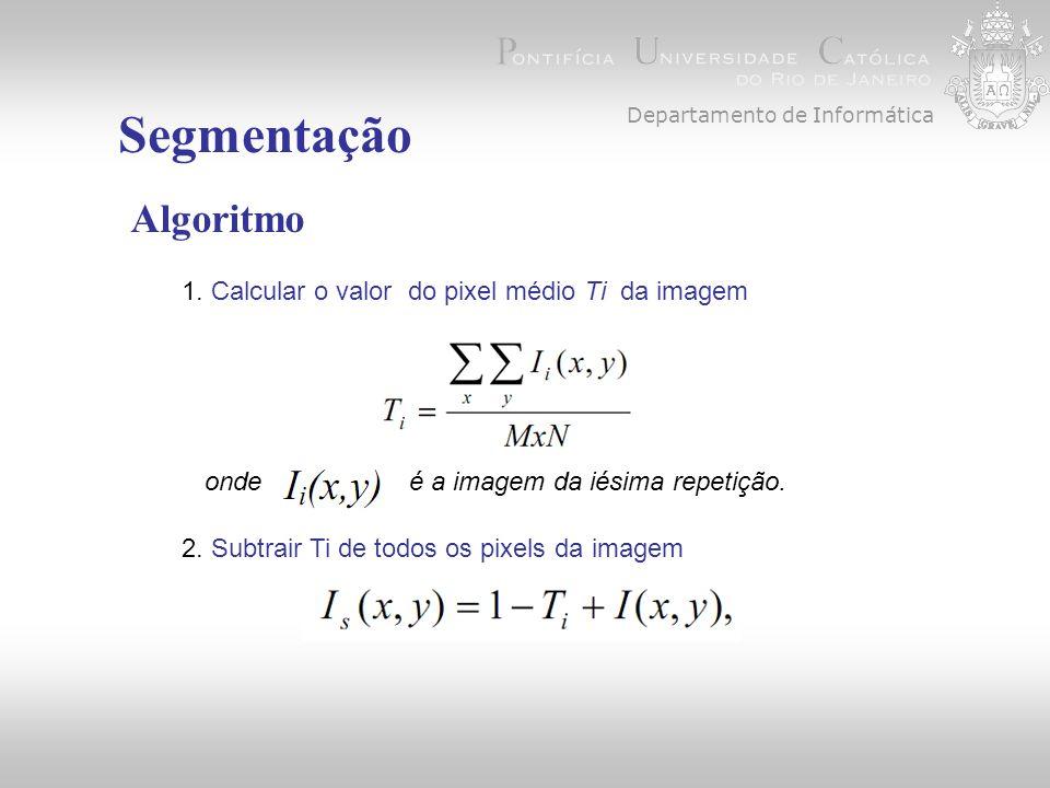 Segmentação Algoritmo 1. Calcular o valor do pixel médio Ti da imagem