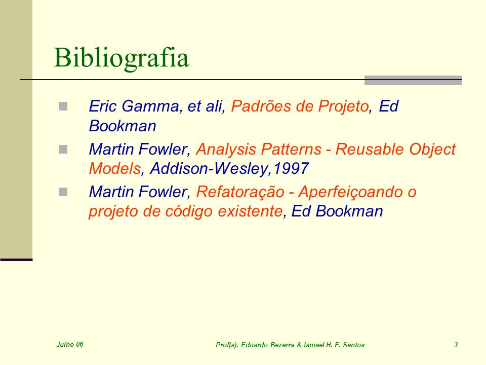 Bibliografia Eric Gamma, et ali, Padrões de Projeto, Ed Bookman