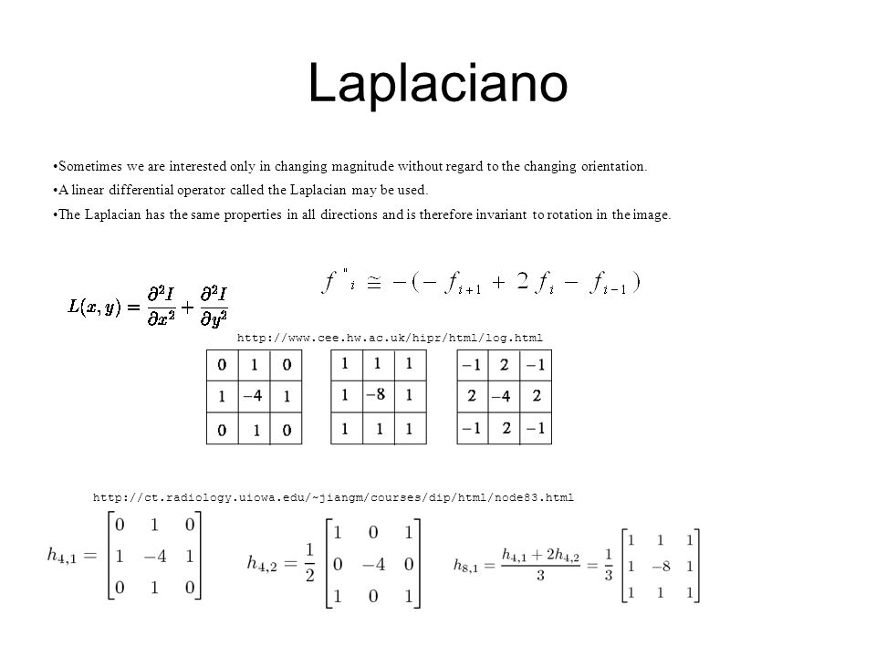 Laplaciano Sometimes we are interested only in changing magnitude without regard to the changing orientation.