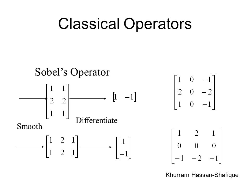Classical Operators Sobel's Operator Differentiate Smooth