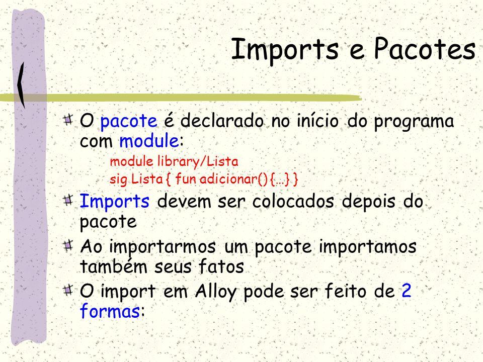 Imports e Pacotes O pacote é declarado no início do programa com module: module library/Lista. sig Lista { fun adicionar() {…} }