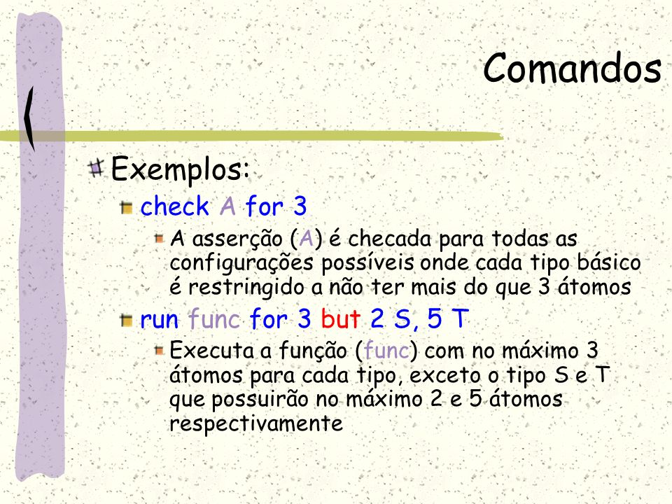 Comandos Exemplos: check A for 3 run func for 3 but 2 S, 5 T