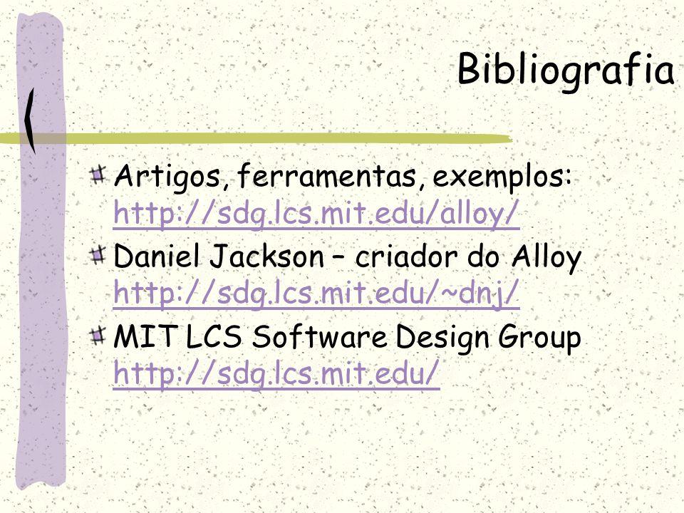 Bibliografia Artigos, ferramentas, exemplos: http://sdg.lcs.mit.edu/alloy/ Daniel Jackson – criador do Alloy http://sdg.lcs.mit.edu/~dnj/