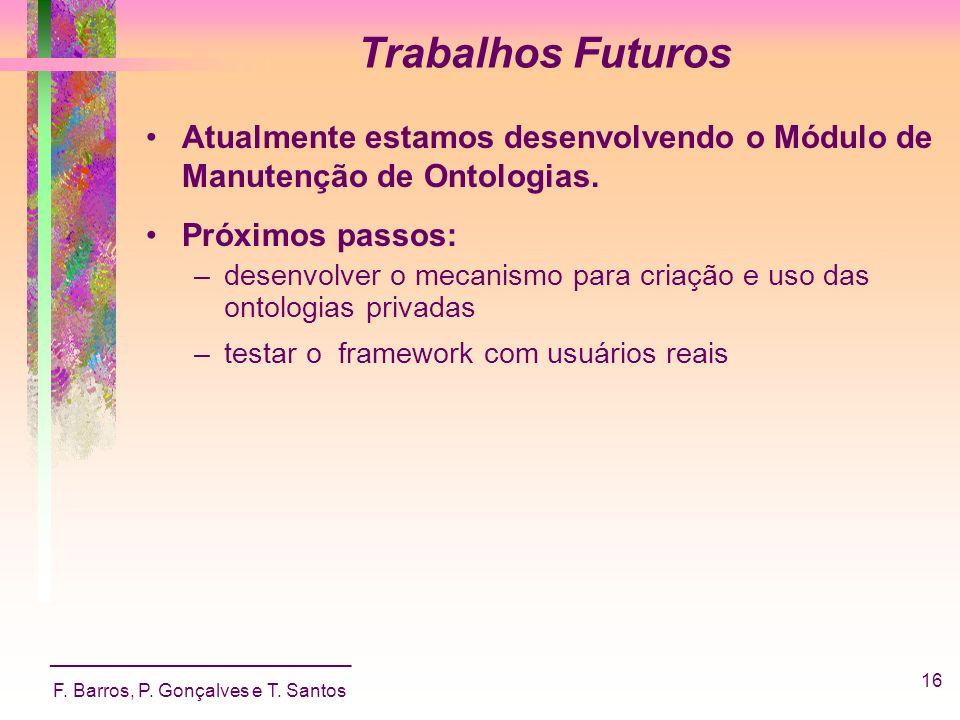 Trabalhos Futuros Atualmente estamos desenvolvendo o Módulo de Manutenção de Ontologias. Próximos passos: