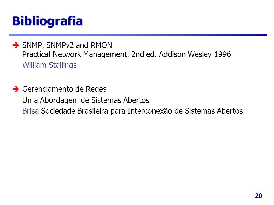 BibliografiaSNMP, SNMPv2 and RMON Practical Network Management, 2nd ed. Addison Wesley 1996. William Stallings.