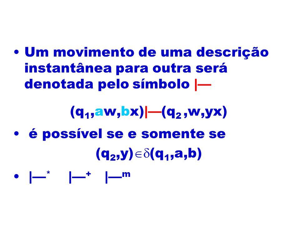 Um movimento de uma descrição instantânea para outra será denotada pelo símbolo |—