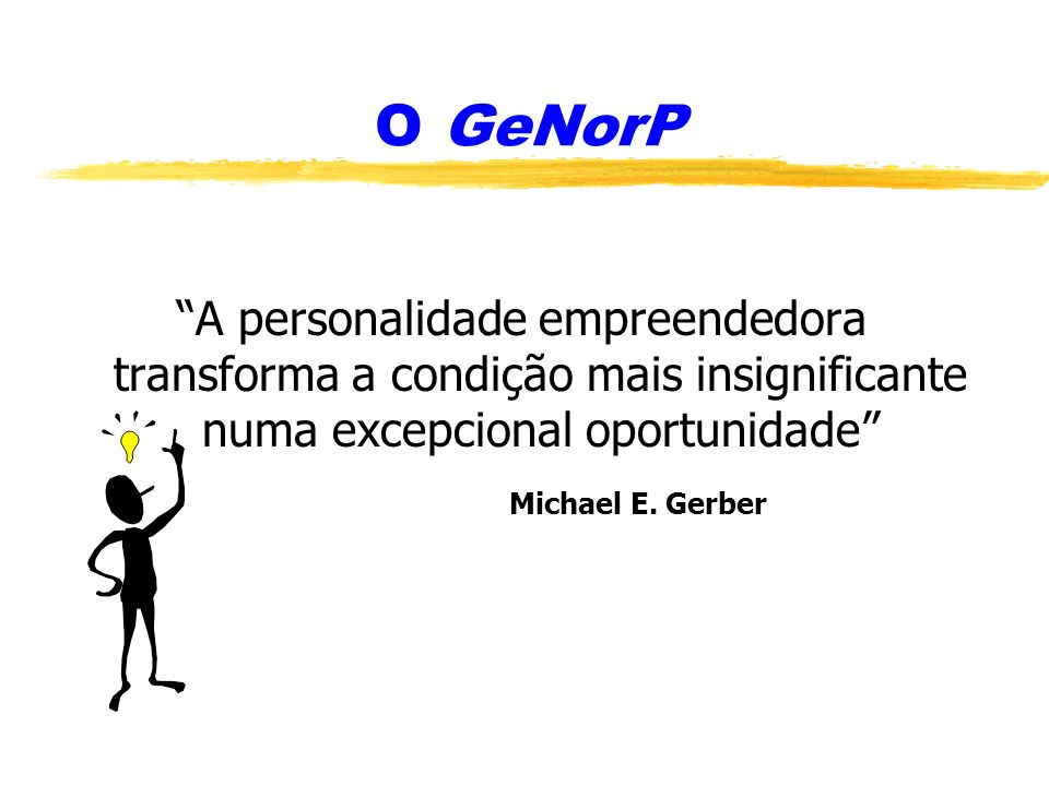 O GeNorP A personalidade empreendedora transforma a condição mais insignificante numa excepcional oportunidade