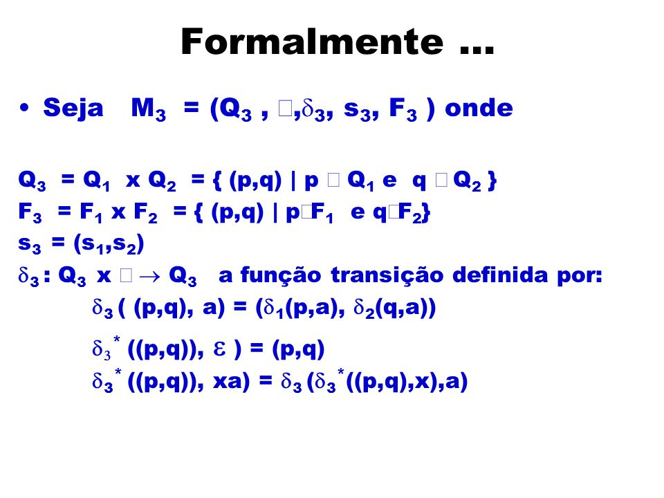 Formalmente ... Seja M3 = (Q3 , å,d3, s3, F3 ) onde
