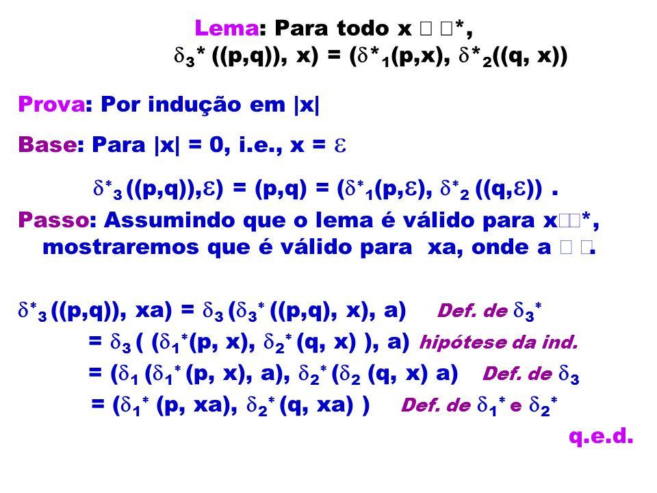 Lema: Para todo x Î å*, d3* ((p,q)), x) = (d*1(p,x), d*2((q, x))