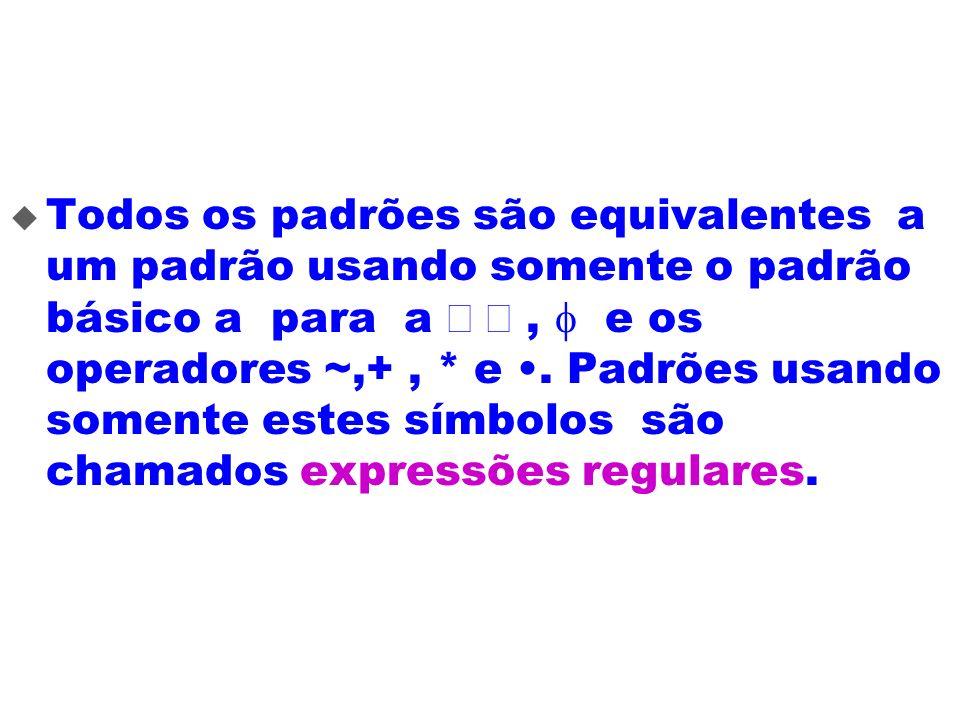 Todos os padrões são equivalentes a um padrão usando somente o padrão básico a para a Î å , f e os operadores ~,+ , * e •.