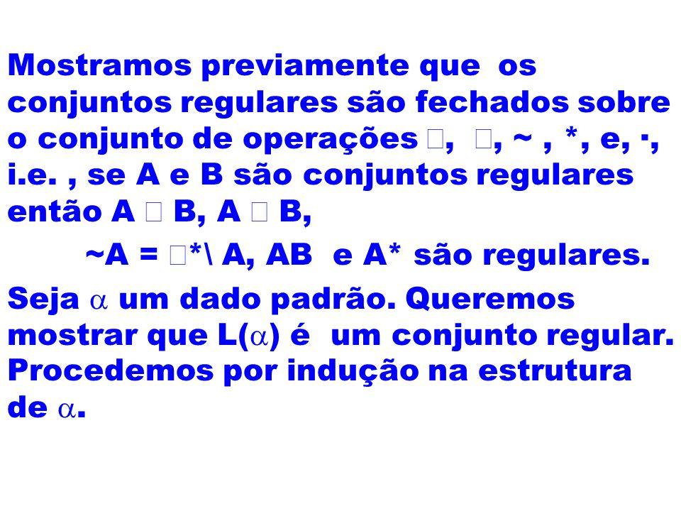 Mostramos previamente que os conjuntos regulares são fechados sobre o conjunto de operações È, Ç, ~ , *, e, ·, i.e. , se A e B são conjuntos regulares então A È B, A Ç B,