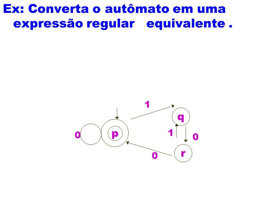 Ex: Converta o autômato em uma expressão regular equivalente .