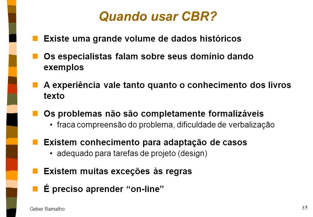 Quando usar CBR Existe uma grande volume de dados históricos
