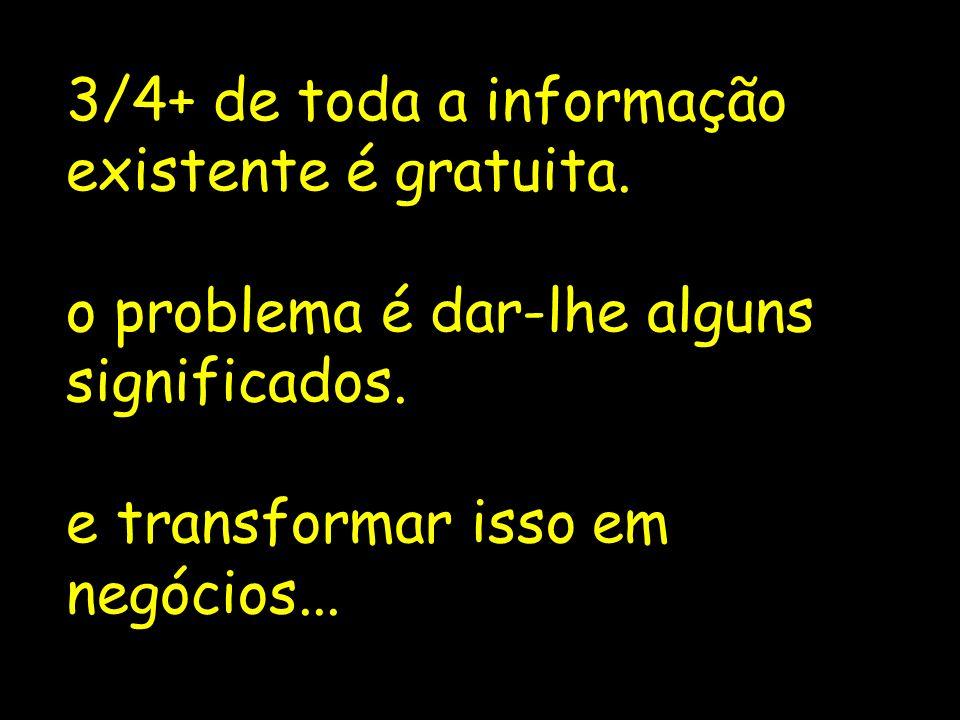 3/4+ de toda a informação existente é gratuita. o problema é dar-lhe alguns. significados. e transformar isso em.