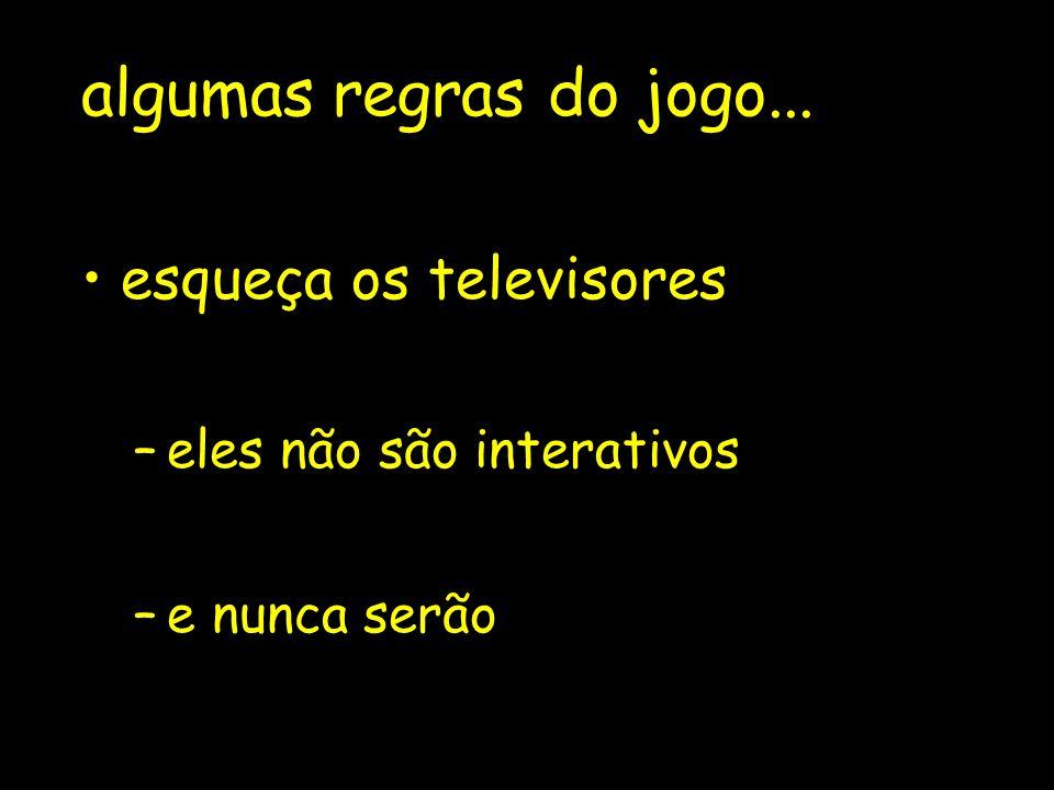 algumas regras do jogo... esqueça os televisores