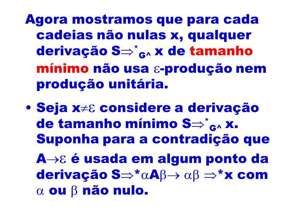 Agora mostramos que para cada cadeias não nulas x, qualquer derivação S*G^ x de tamanho mínimo não usa -produção nem produção unitária.