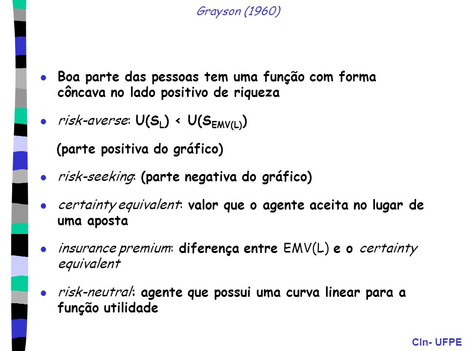 risk-averse: U(SL) < U(SEMV(L)) (parte positiva do gráfico)
