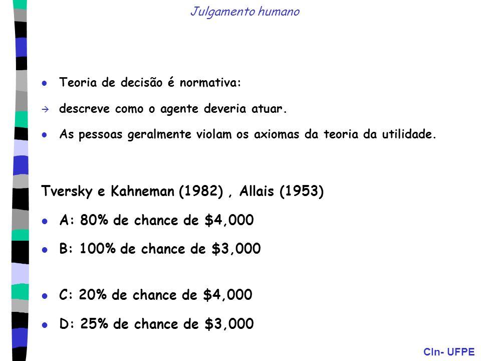 Tversky e Kahneman (1982) , Allais (1953) A: 80% de chance de $4,000