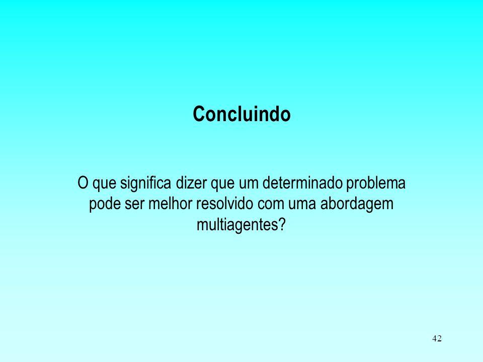 Concluindo O que significa dizer que um determinado problema pode ser melhor resolvido com uma abordagem multiagentes