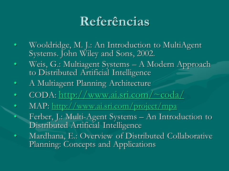 Referências Wooldridge, M. J.: An Introduction to MultiAgent Systems. John Wiley and Sons, 2002.