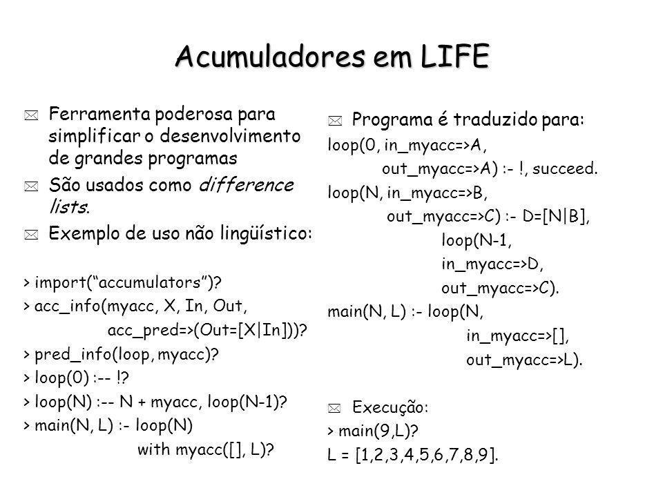 Acumuladores em LIFE Ferramenta poderosa para simplificar o desenvolvimento de grandes programas. São usados como difference lists.