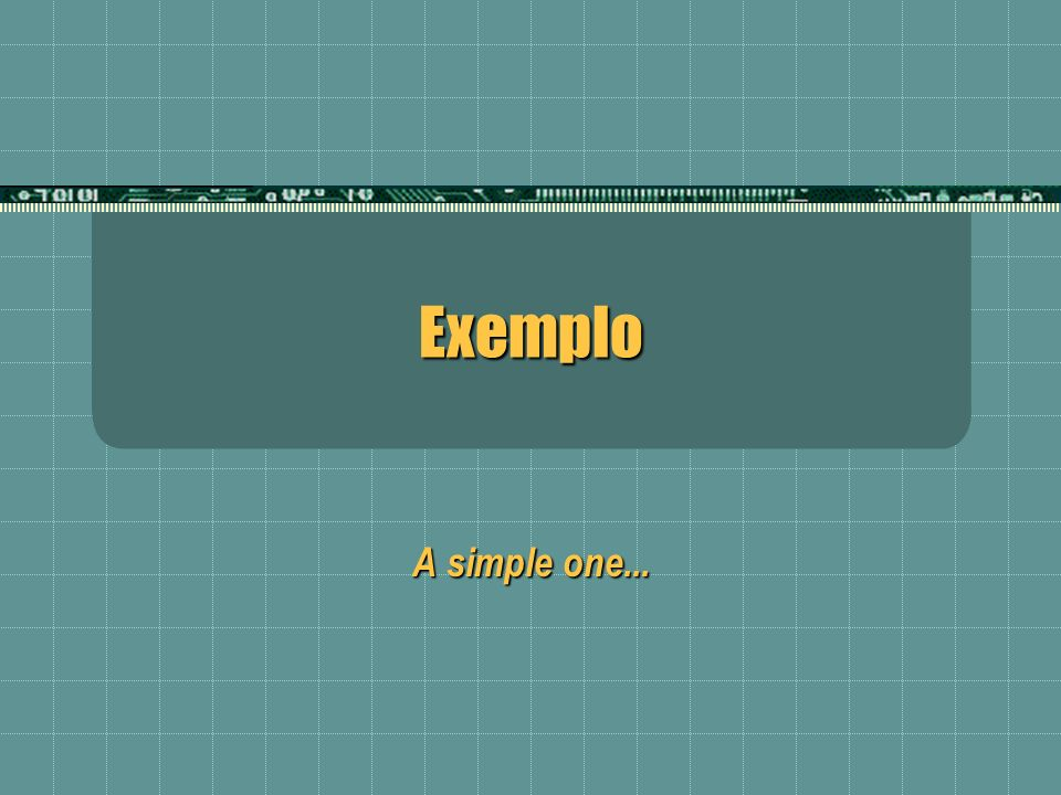 Exemplo A simple one...