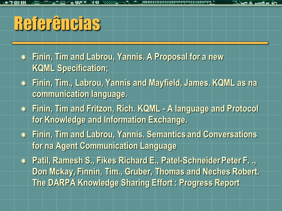 Referências Finin, Tim and Labrou, Yannis. A Proposal for a new KQML Specification;
