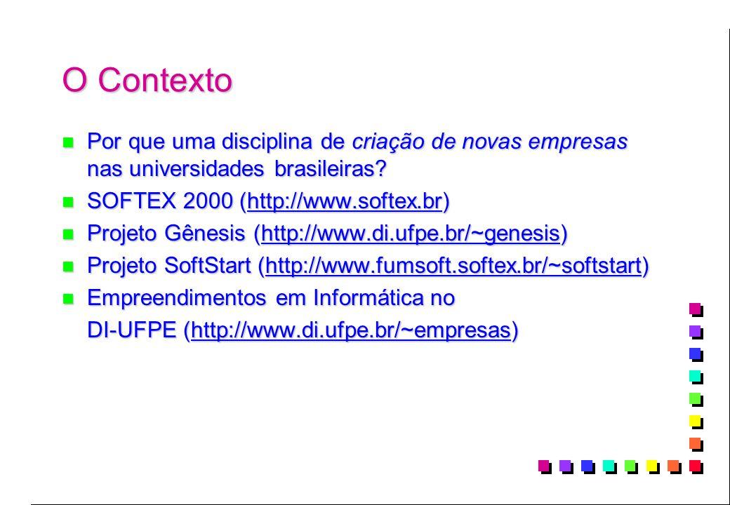 O Contexto Por que uma disciplina de criação de novas empresas nas universidades brasileiras SOFTEX 2000 (http://www.softex.br)